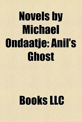 Novels by Michael Ondaatje (Study Guide): The English Patient, Anil's Ghost, in the Skin of a Lion, Divisadero, Coming Through Slaughter