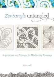 Zentangle Untangled: Inspiration and Prompts for Meditative Drawing Pdf Book