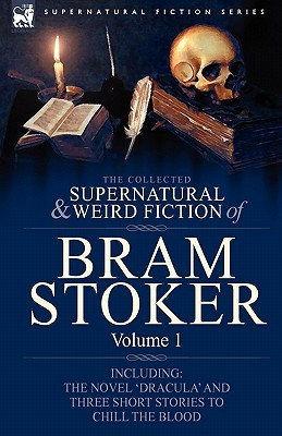 The Collected Supernatural & Weird Fiction of Bram Stoker Volume 1