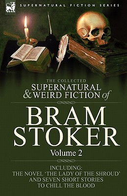 The Collected Supernatural & Weird Fiction of Bram Stoker Volume 2