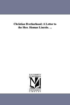 Christian brotherhood: a letter to the Hon. Heman Lincoln