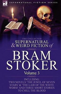 The Collected Supernatural and Weird Fiction of Bram Stoker: Volume 3