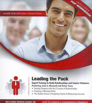 Leading the Pack: Expert Training to Build Relationships and Inspire Followers [With Bonus CD]