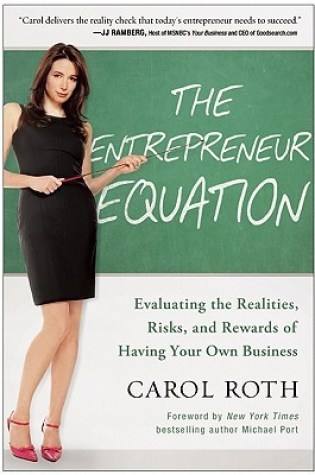The Entrepreneur Equation: Evaluating the Realities, Risks, and Rewards of Having Your Own Business PDF Book by Carol Roth, Michael Port PDF ePub