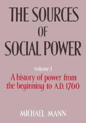 The Sources of Social Power: Volume 1, a History of Power from the Beginning to Ad 1760 Pdf Book