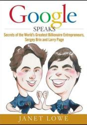 Google Speaks: Secrets of the World's Greatest Billionaire Entrepreneurs, Sergey Brin and Larry Page Book by Janet Lowe