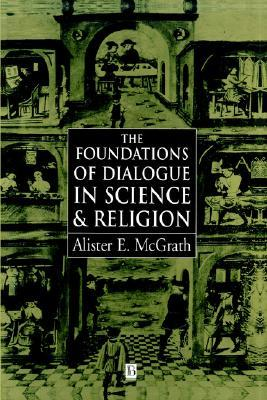 The Foundations of Dialogue in Science and Relegion