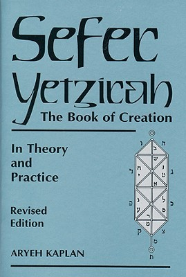 Sefer Yetzirah: The Book of Creation: In Theory and Practice