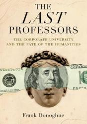 The Last Professors: The Corporate University and the Fate of the Humanities, with a New Introduction Pdf Book