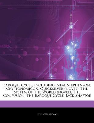 Articles on Baroque Cycle, Including: Neal Stephenson, Cryptonomicon, Quicksilver (Novel), the System of the World (Novel), the Confusion, the Baroque Cycle, Jack Shaftoe