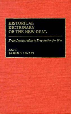Historical Dictionary of the New Deal: From Inauguration to Preparation for War