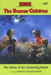 The Ghost Of The Chattering Bones (The Boxcar Children, #102)