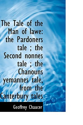 The Tale of the Man of Lawe: The Pardoners Tale; The Second Nonnes Tale; The Chanouns Yemannes Tal
