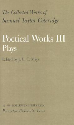 The Collected Works of Samuel Taylor Coleridge: Vol. 16. Poetical Works: Part 3. Plays.