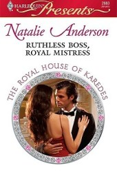 Ruthless Boss, Royal Mistress (The Royal House of Karedes #7)