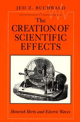 The Creation of Scientific Effects: Heinrich Hertz and Electric Waves