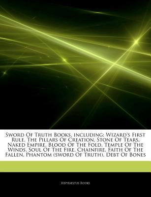 Articles on Sword of Truth Books, Including: Wizard's First Rule, the Pillars of Creation, Stone of Tears, Naked Empire, Blood of the Fold, Temple of the Winds, Soul of the Fire, Chainfire, Faith of the Fallen, Phantom