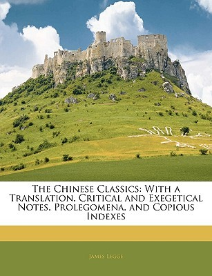 The Chinese Classics: With a Translation, Critical and Exegetical Notes, Prolegomena, and Copious Indexes
