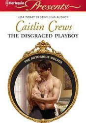 The Disgraced Playboy (The Notorious Wolfes, #2) Pdf Book