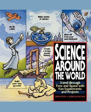 Science Around the World: Travel Through Time and Space with Fun Experiments and Projects