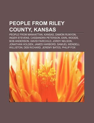 People from Riley County, Kansas: People from Manhattan, Kansas, Damon Runyon, Inger Stevens, Cassandra Peterson, Earl Woods, Bob Anderson