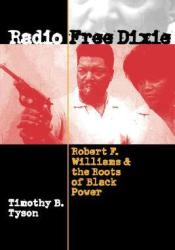 Radio Free Dixie: Robert F. Williams and the Roots of Black Power Pdf Book