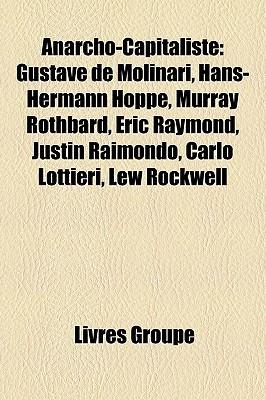 Anarcho-Capitaliste: Gustave de Molinari, Hans-Hermann Hoppe, Murray Rothbard, Eric Raymond, Justin Raimondo, Carlo Lottieri, Lew Rockwell