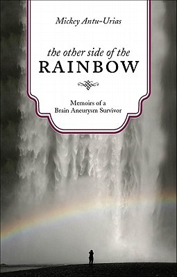 The Other Side of the Rainbow: Memoirs of a Brain Aneurysm Survivor
