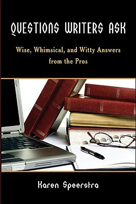 Questions Writers Ask: Wise, Whimsical, and Witty Answers from the Pros