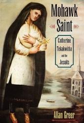 Mohawk Saint: Catherine Tekakwitha and the Jesuits