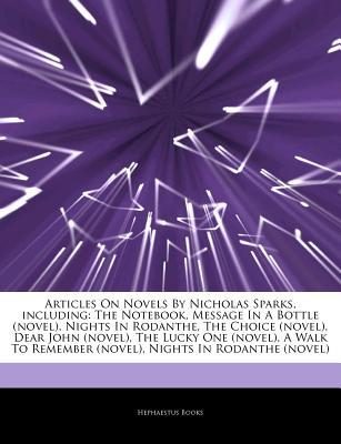 Articles on Novels by Nicholas Sparks, Including: The Notebook, Message in a Bottle (Novel), Nights in Rodanthe, the Choice (Novel), Dear John (Novel), the Lucky One (Novel), a Walk to Remember (Novel), Nights in Rodanthe (Novel)