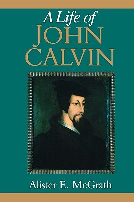 A Life of John Calvin: A Study in the Shaping of Western Culture