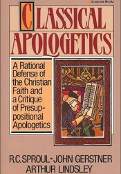 Classical Apologetics: A Rational Defense of the Christian Faith and a Critique of Presuppositional Apologetics Pdf Book