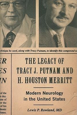 The Legacy of Tracy J. Putnam and H. Houston Merritt: Modern Neurology in the United States