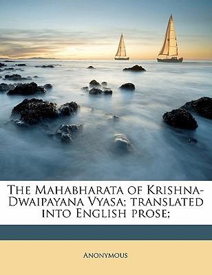 The Mahabharata of Krishna-Dwaipayana Vyasa; Translated Into English Prose;