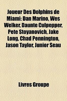 Joueur Des Dolphins de Miami: Dan Marino, Wes Welker, Daunte Culpepper, Pete Stoyanovich, Jake Long, Chad Pennington, Jason Taylor, Junior Seau