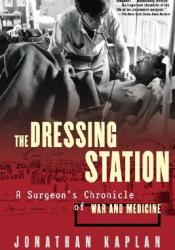 The Dressing Station: A Surgeon's Chronicle of War and Medicine Pdf Book