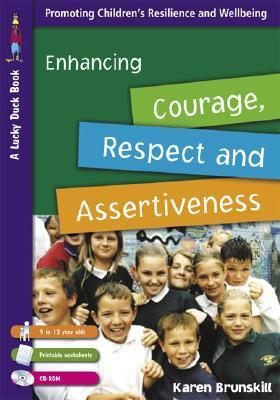 Enhancing Courage, Respect and Assertiveness: 9 to 12 Year Olds [With CDROM and Printable Worksheets]