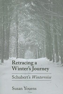 "Retracing a Winter's Journey: Franz Schubert's ""winterreise"""