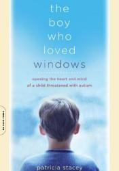 The Boy Who Loved Windows: Opening The Heart And Mind Of A Child Threatened With Autism Pdf Book
