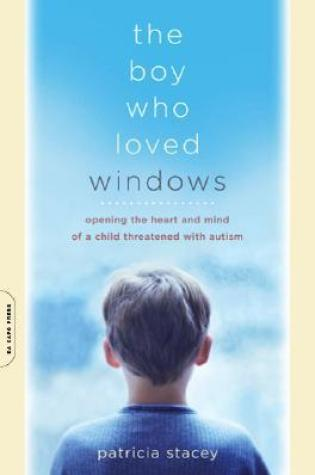 The Boy Who Loved Windows: Opening The Heart And Mind Of A Child Threatened With Autism Book Pdf ePub