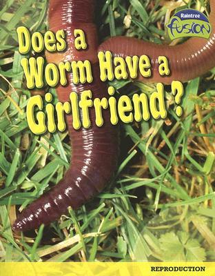 Does a Worm Have a Girlfriend?: Reproduction