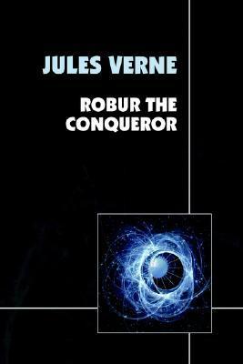 Robur the Conqueror (Extraordinary Voyages, #29)