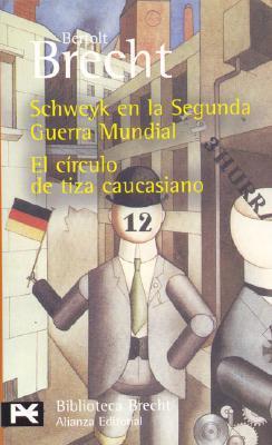 Schweyk en la Segunda Guerra Mundial / El circulo de tiza caucasiano (Teatro Completo, #10)