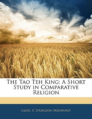 The Tao Teh King: A Short Study in Comparative Religion