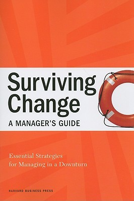 Surviving Change: a Manager's Guide: Essential Strategies for Managing in a Downturn