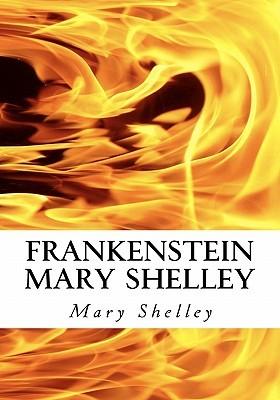 Frankenstein Mary Shelley: The Modern Prometheus: Frankenstein's Monster