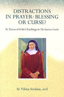 Distractions in Prayer: Blessing or Curse?: St. Teresa of Avila's Teachings in the Interior Castle