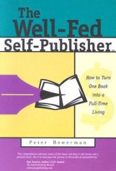 The Well-Fed Self-Publisher: How to Turn One Book Into a Full-Time Living