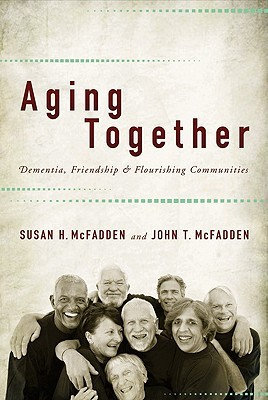 Aging Together: Dementia, Friendship, and Flourishing Communities
